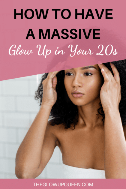 How to Have a Massive Glow Up in Your 20s